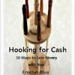Hooking for Cash: 10 Ways to Make Mone with Your Crochet Blog